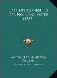 Uber Die Aufhebung Der Nonnenkloster (1782) - Anton Ferdinand Von Geissau