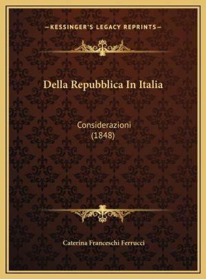 Della Repubblica In Italia: Considerazioni (1848) - Caterina Franceschi Ferrucci