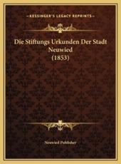 Die Stiftungs Urkunden Der Stadt Neuwied (1853) - Neuwied Publisher