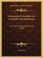 Aramaeische Urkunden Zur Geschichte Des Judentums - Willy Staerk