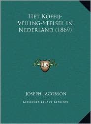 Het Koffij-Veiling-Stelsel In Nederland (1869) - Joseph Jacobson