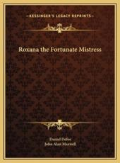 Roxana the Fortunate Mistress Roxana the Fortunate Mistress - Daniel Defoe, John Alan Maxwell