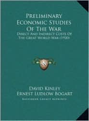 Preliminary Economic Studies of the War: Direct and Indirect Costs of the Great World War (1920) - Ernest Ludlow Bogart, David Kinley (Editor)