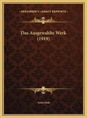 Das Ausgewahlte Werk (1919) - Arno Holz