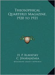 Theosophical Quarterly Magazine, 1920 to 1921 - H.P. Blavatsky, C. Jinarajadasa