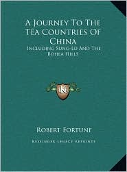 A Journey To The Tea Countries Of China: Including Sung-Lo And The Bohea Hills - Robert Fortune