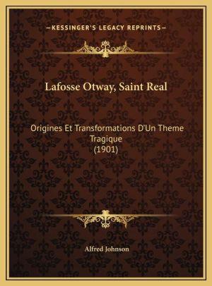 Lafosse Otway, Saint Real: Origines Et Transformations D'Un Theme Tragique (1901)