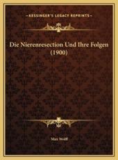 Die Nierenresection Und Ihre Folgen (1900) - Max Wolff