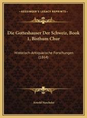 Die Gotteshauser Der Schweiz, Book 1, Bisthum Chur - Arnold Nuscheler