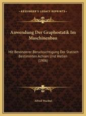 Anwendung Der Graphostatik Im Maschinenbau - Alfred Wachtel