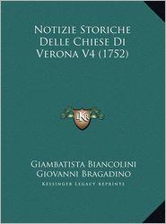 Notizie Storiche Delle Chiese Di Verona V4 (1752) - Giambatista Biancolini, Giovanni Bragadino