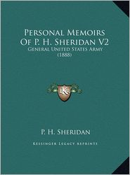 Personal Memoirs of P.H. Sheridan V2: General United States Army (1888) - P. H. Sheridan