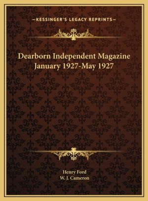 Dearborn Independent Magazine January 1927-May 1927 - Henry Ford, W.J. Cameron (Editor)