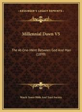 Millennial Dawn V5 - Watchtower Bible & Tract Society