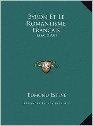 Byron Et Le Romantisme Francais: Essai (1907) - Edmond Esteve