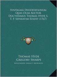 Syntagma Dissertationum Quas Olim Auctor Doctissimus Thomas Hyde S.T.P. Separatim Edidit (1767) - Thomas Hyde, Gregory Sharpe