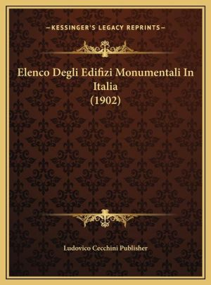 Elenco Degli Edifizi Monumentali In Italia (1902) - Ludovico Cecchini Ludovico Cecchini Publisher