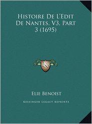 Histoire De L'Edit De Nantes, V3, Part 3 (1695) - Elie Benoist