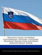 Webster's Guide to World Governments: Slovenia, Featuring President Danilo Turk and Prime Minister Borut Pahor