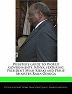 Webster's Guide to World Governments: Kenya, Featuring President Mwai Kibaki and Prime Minister Raila Odinga