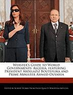 Webster's Guide to World Governments: Algeria, Featuring President Abdelaziz Bouteflika and Prime Minister Ahmed Ouyahia