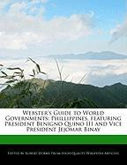 Webster's Guide to World Governments: Phillippines, Featuring President Benigno Quino III and Vice President Jejomar Binay