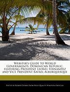 Webster's Guide to World Governments: Dominican Republic, Featuring President Leonel Fernandez and Vice President Rafael Alburquerque