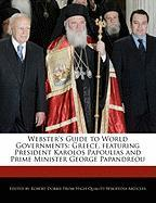 Webster's Guide to World Governments: Greece, Featuring President Karolos Papoulias and Prime Minister George Papandreou