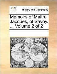 Memoirs of Maitre Jacques, of Savoy. ... Volume 2 of 2