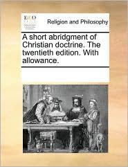 A short abridgment of Christian doctrine. The twentieth edition. With allowance.