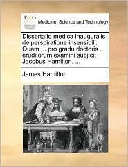 Dissertatio medica inauguralis de perspiratione insensibili. Quam ... pro gradu doctoris ... eruditorum examini subjicit Jacobus Hamilton, ...