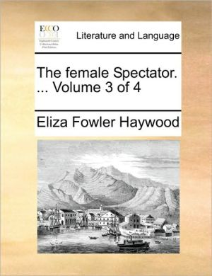 The female Spectator. . Volume 3 of 4 - Eliza Fowler Haywood