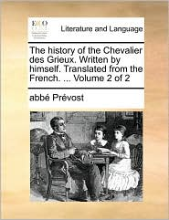 The history of the Chevalier des Grieux. Written by himself. Translated from the French. ... Volume 2 of 2 - abb Pr vost