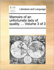 Memoirs of an unfortunate lady of quality. ... Volume 3 of 3 - See Notes Multiple Contributors