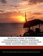 Webster's Guide to World Governments: Jamaica, Featuring Governor-General Patrick Allen and Prime Minister Bruce Golding