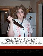 Murder 101: Serial Killers of the World, Vol. 7 - Africa, Iran, Pakistan, Israel, Greece, and Jamaica