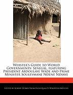Webster's Guide to World Governments: Senegal, Featuring President Abdoulaye Wade and Prime Minister Souleymane Ndene Ndiaye