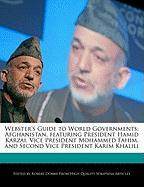 Webster's Guide to World Governments: Afghanistan, Featuring President Hamid Karzai, Vice President Mohammed Fahim, and Second Vice President Karim Kh