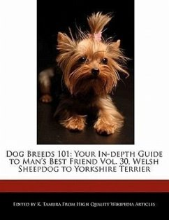 Dog Breeds 101: Your In-Depth Guide to Man's Best Friend Vol. 30, Welsh Sheepdog to Yorkshire Terrier - Cleveland, Jacob Tamura, K.