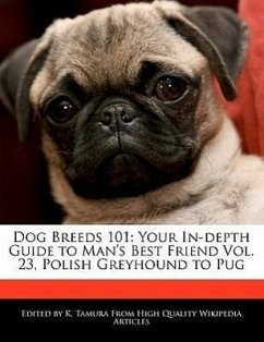 Dog Breeds 101: Your In-Depth Guide to Man's Best Friend Vol. 23, Polish Greyhound to Pug - Cleveland, Jacob Tamura, K.