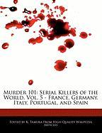 Murder 101: Serial Killers of the World, Vol. 5 - France, Germany, Italy, Portugal, and Spain