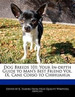 Dog Breeds 101: Your In-Depth Guide to Man's Best Friend Vol. IX, Cane Corso to Chihuahua - Cleveland, Jacob Tamura, K.