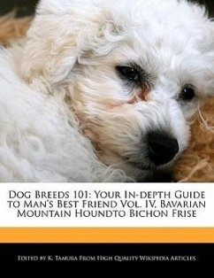Dog Breeds 101: Your In-Depth Guide to Man's Best Friend Vol. IV, Bavarian Mountain Houndto Bichon Frise - Cleveland, Jacob Tamura, K.