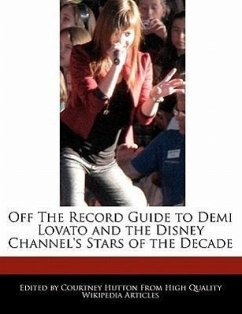 Off the Record Guide to Demi Lovato and the Disney Channel's Stars of the Decade - Hutton, Courtney