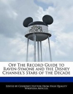 Off the Record Guide to Raven-Symone and the Disney Channel's Stars of the Decade - Hutton, Courtney