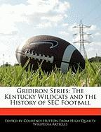 Gridiron Series: The Kentucky Wildcats and the History of SEC Football