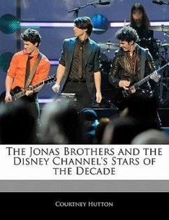 Off the Record Guide to the Jonas Brothers and the Disney Channel's Stars of the Decade - Hutton, Courtney