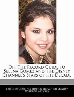 Off the Record Guide to Selena Gomez and the Disney Channel's Stars of the Decade - Hutton, Courtney