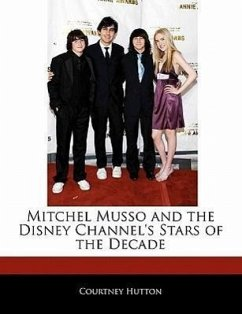 Off the Record Guide to Mitchel Musso and the Disney Channel's Stars of the Decade - Hutton, Courtney