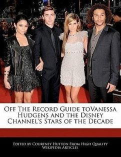 Off the Record Guide Tovanessa Hudgens and the Disney Channel's Stars of the Decade - Hutton, Courtney
